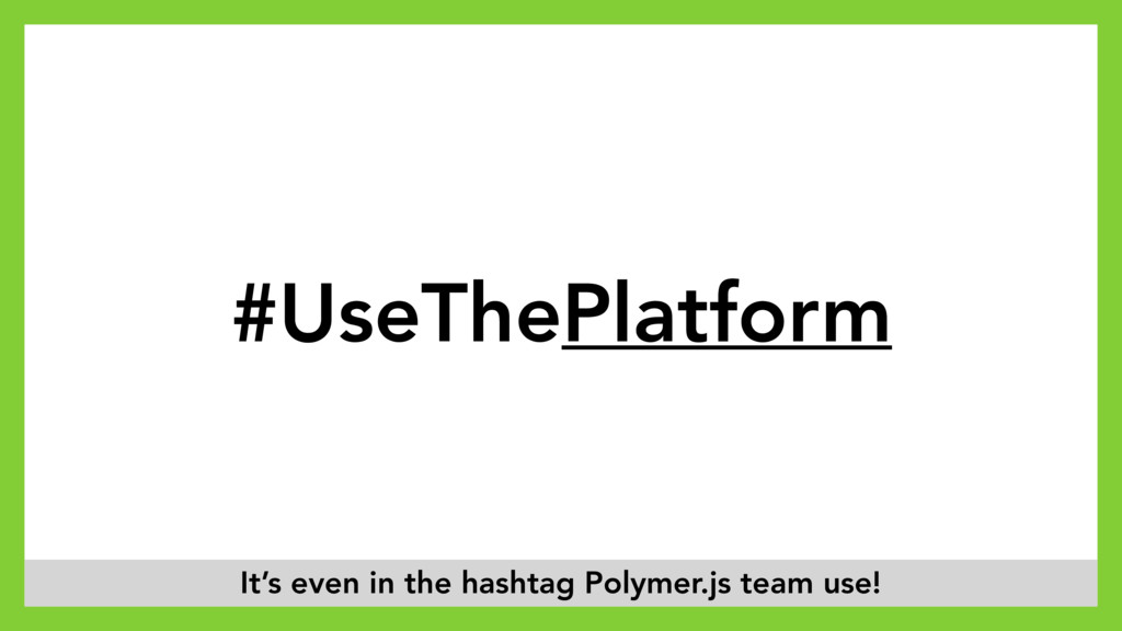#UseThePlatform It's even in the hashtag Polyme...