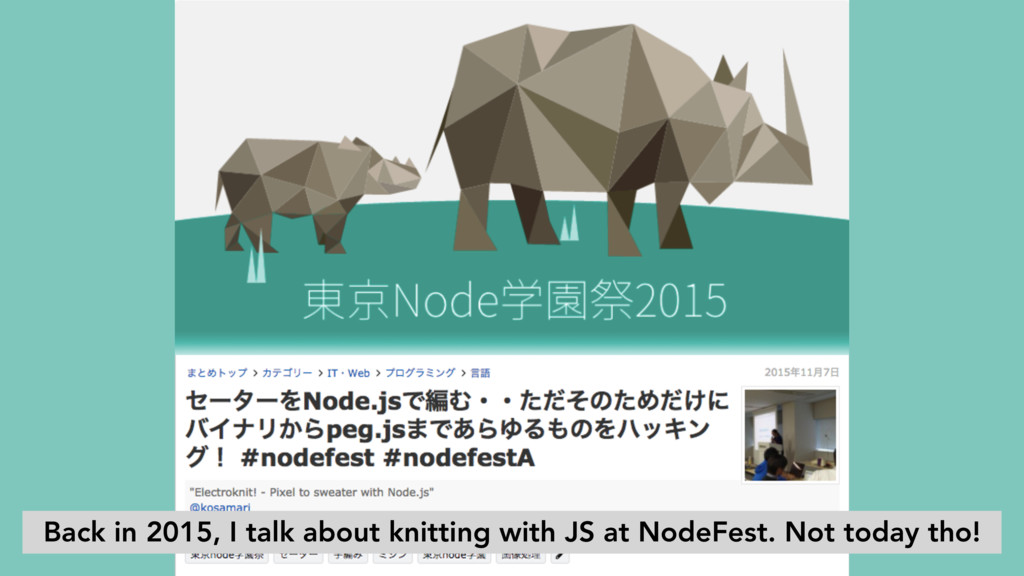 Back in 2015, I talk about knitting with JS at ...