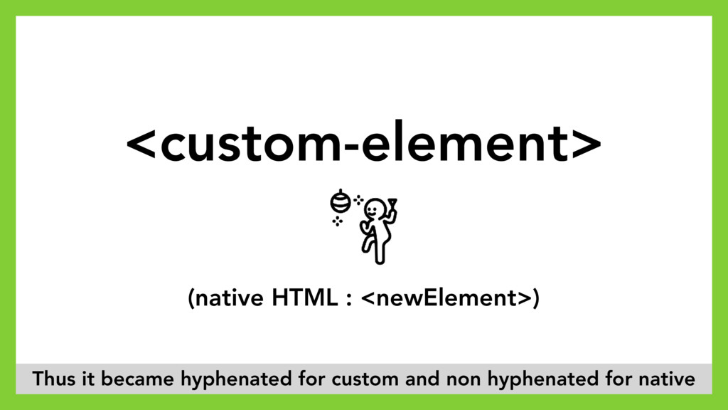 <custom-element> (native HTML : <newElement>) T...