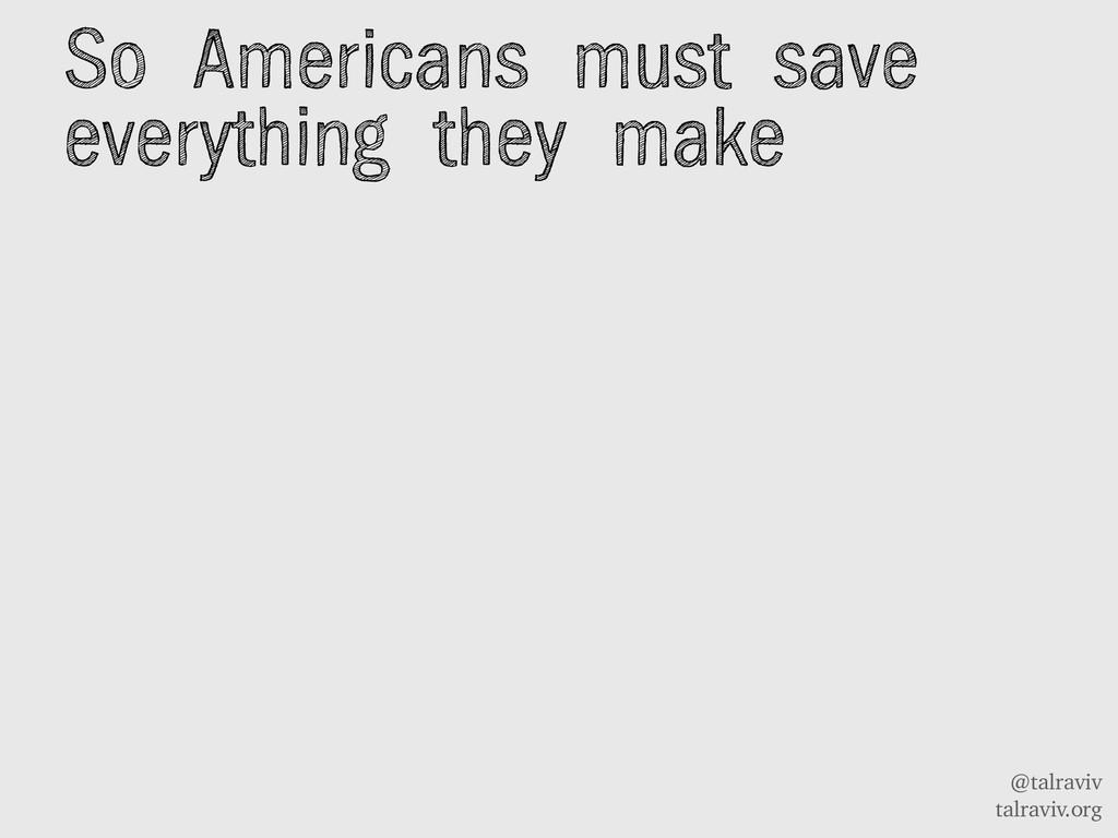 @talraviv talraviv.org So Americans must save e...