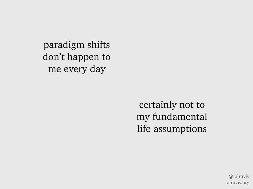 @talraviv talraviv.org paradigm shifts don't ha...