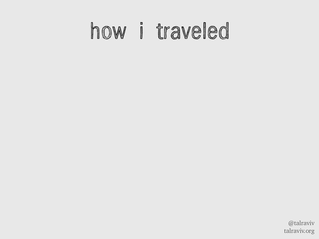 @talraviv talraviv.org how i traveled