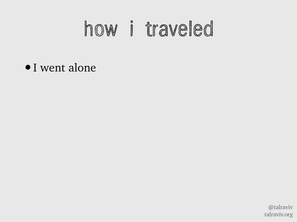 @talraviv talraviv.org how i traveled •I went a...