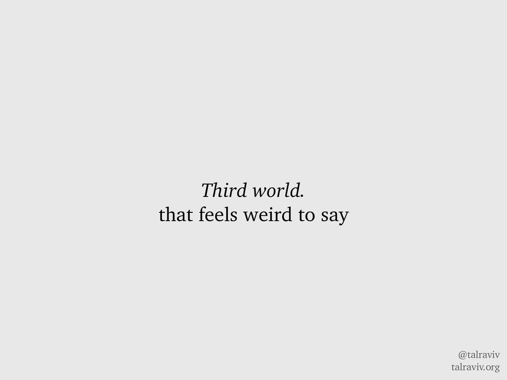 @talraviv talraviv.org Third world. that feels ...