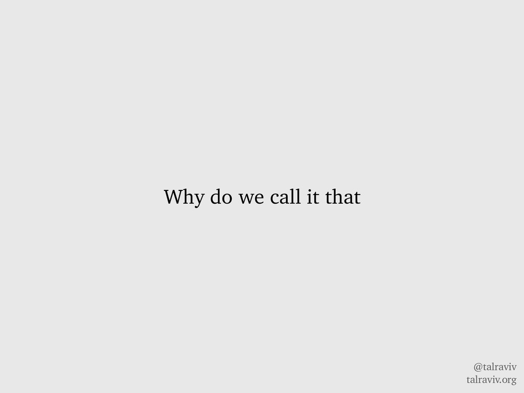 @talraviv talraviv.org Why do we call it that