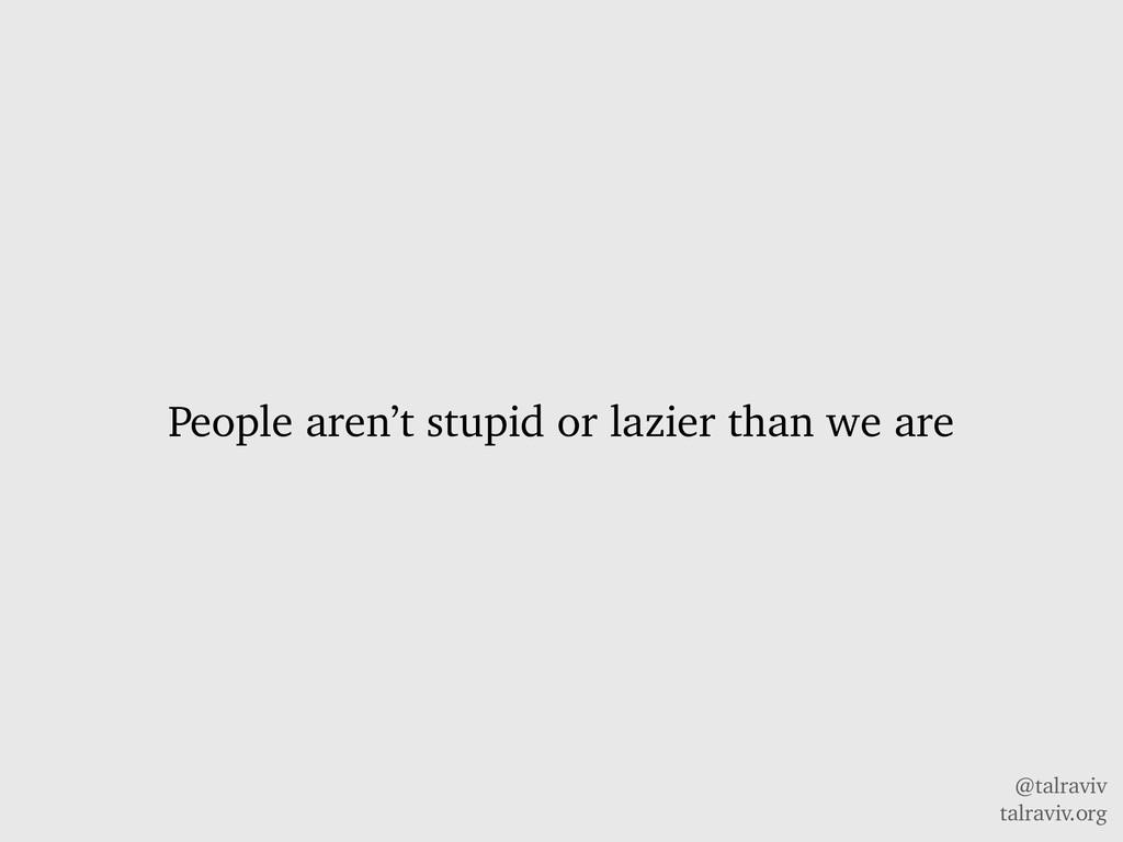 @talraviv talraviv.org People aren't stupid or ...