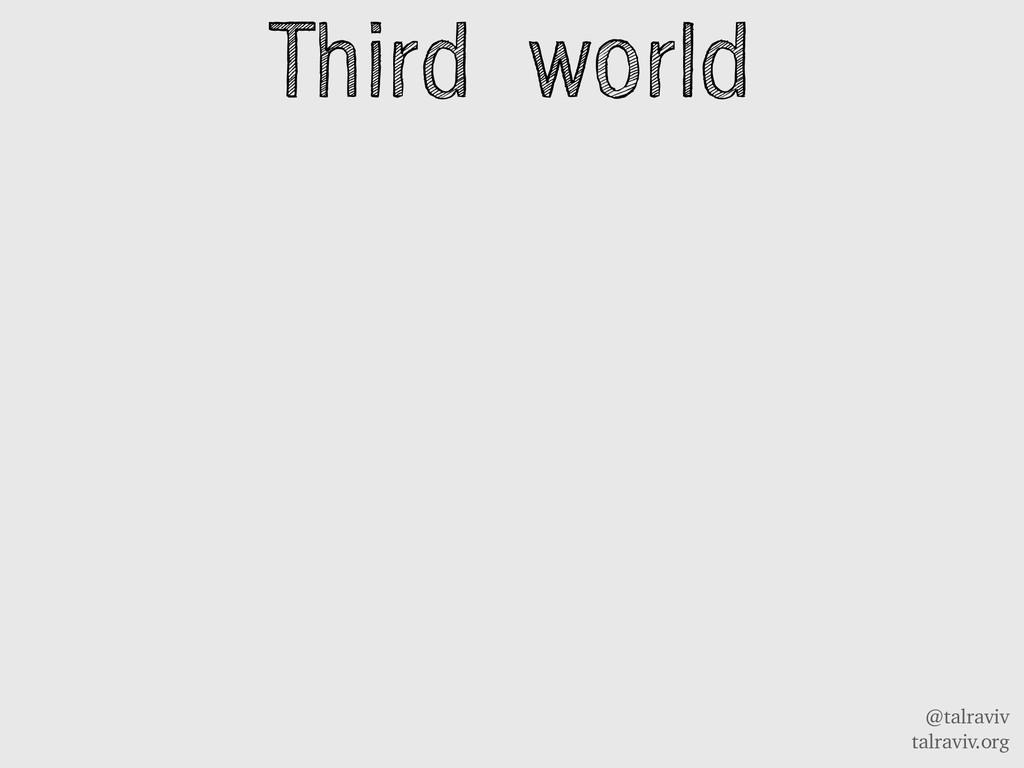 @talraviv talraviv.org Third world