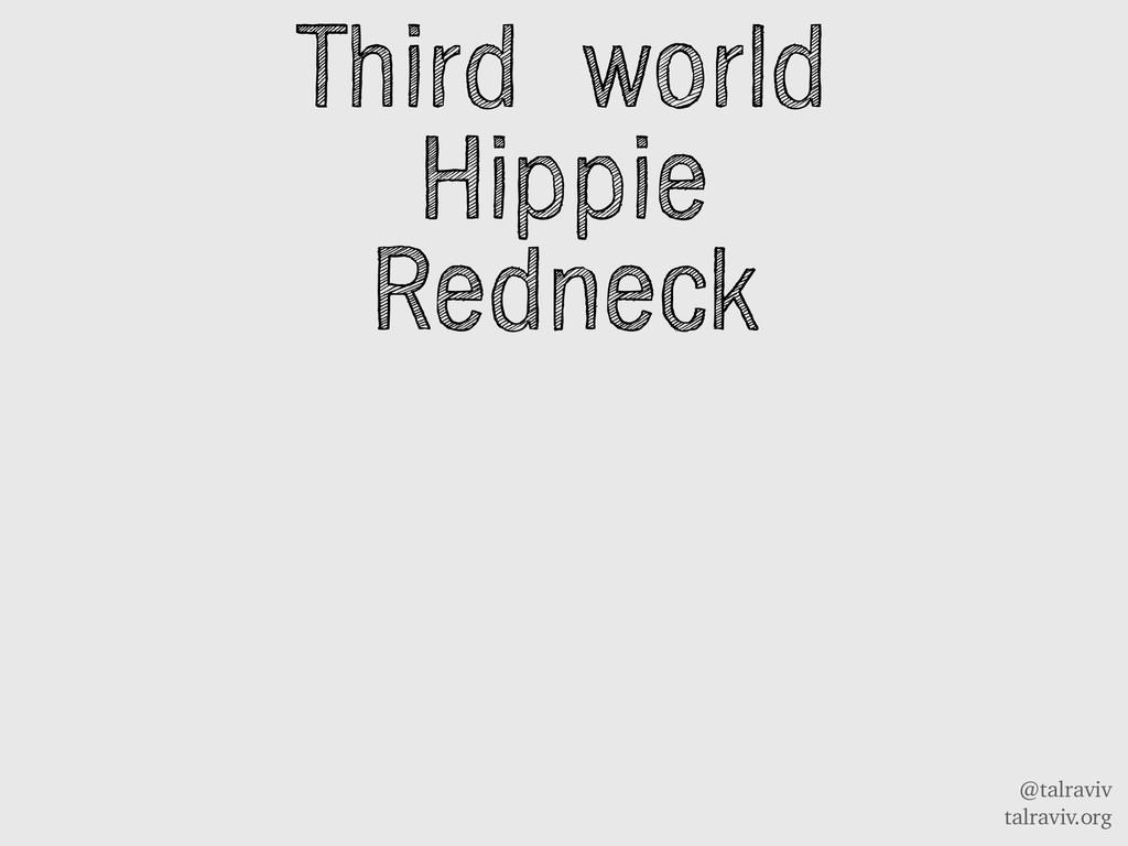 @talraviv talraviv.org Third world Hippie Redne...