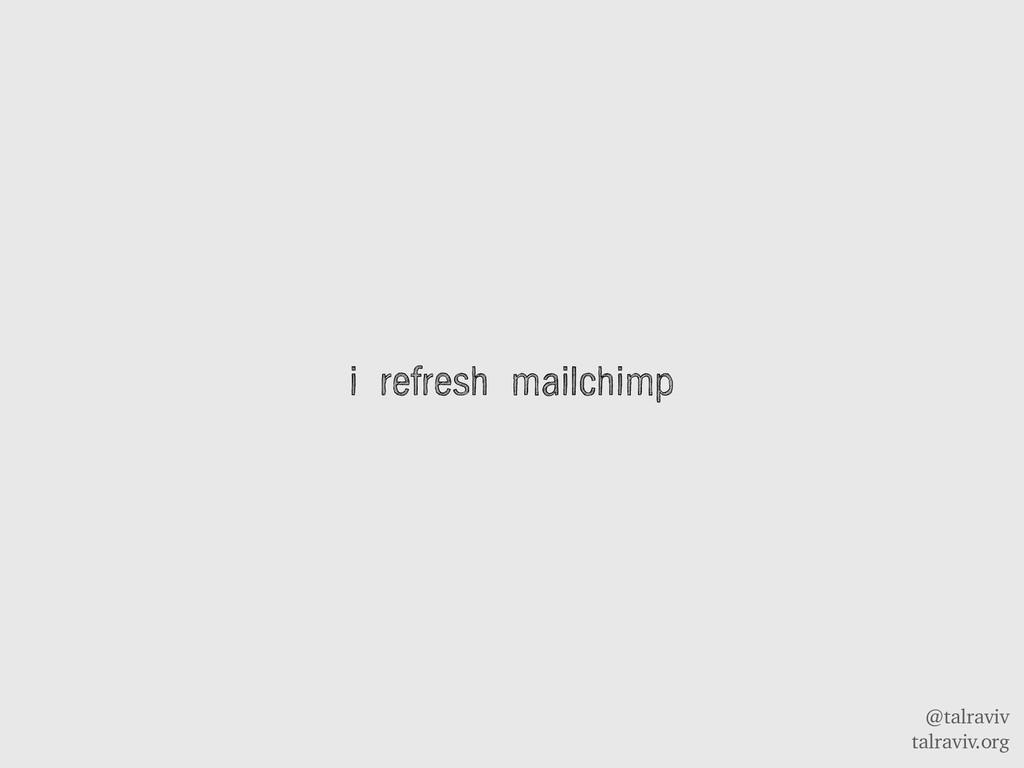 @talraviv talraviv.org i refresh mailchimp