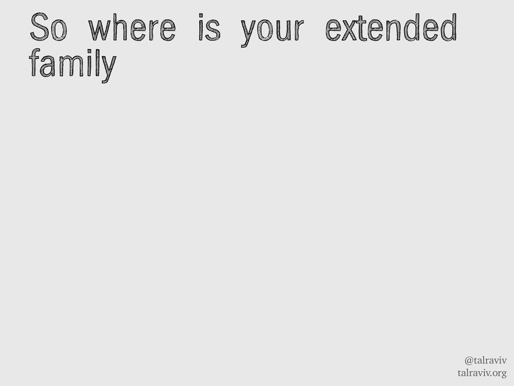 @talraviv talraviv.org So where is your extende...