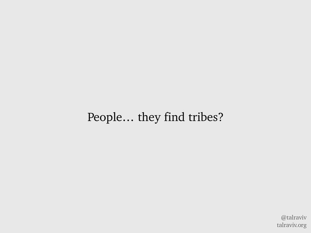 @talraviv talraviv.org People… they find tribes?