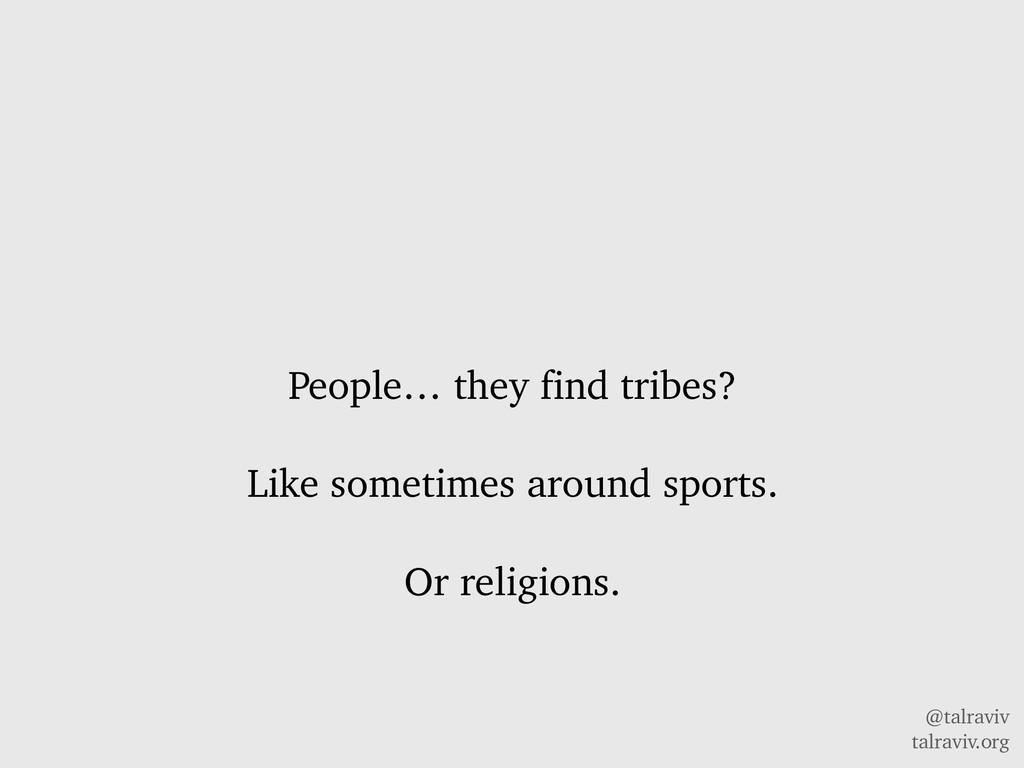 @talraviv talraviv.org People… they find tribes...