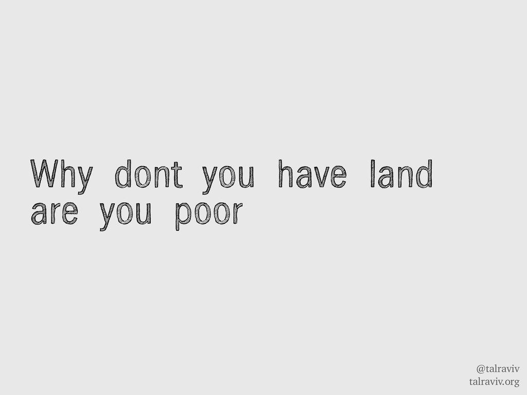 @talraviv talraviv.org Why dont you have land a...