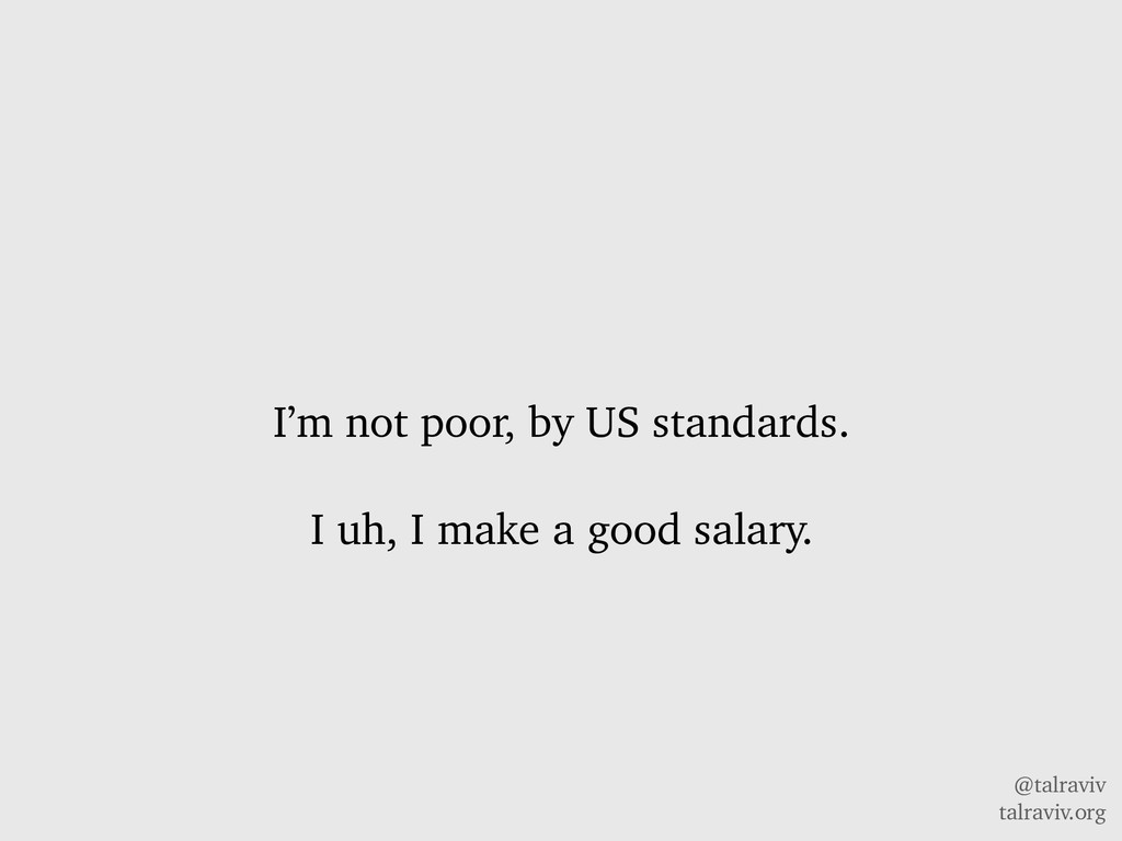 @talraviv talraviv.org I'm not poor, by US stan...