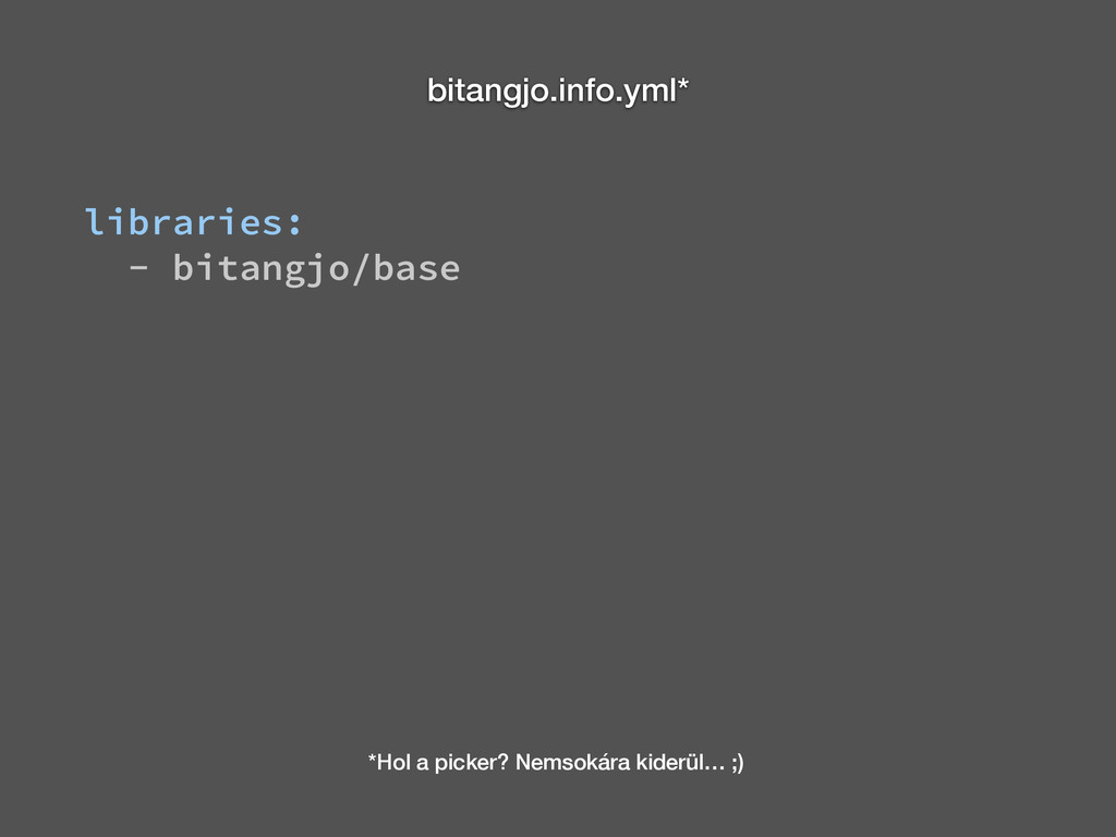 bitangjo.info.yml* libraries: - bitangjo/base *...