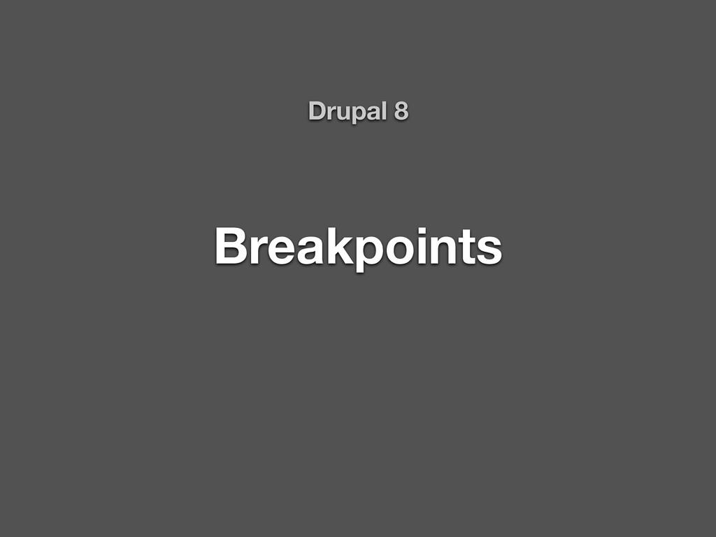 Breakpoints Drupal 8