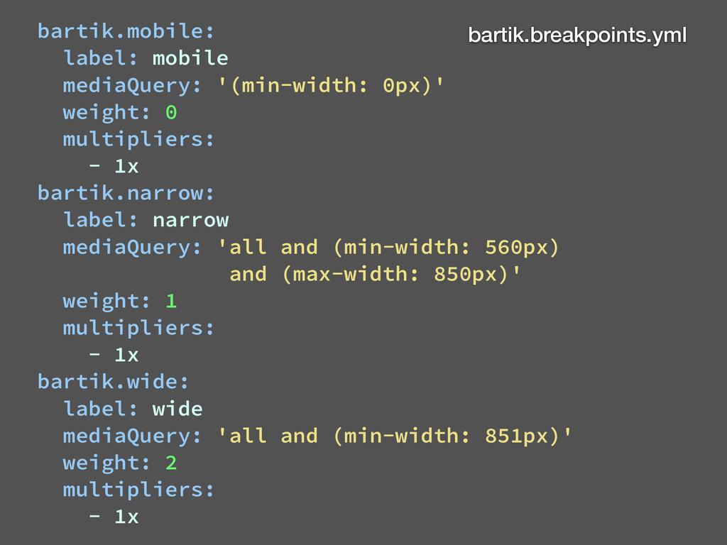 bartik.mobile: label: mobile mediaQuery: '(min-...
