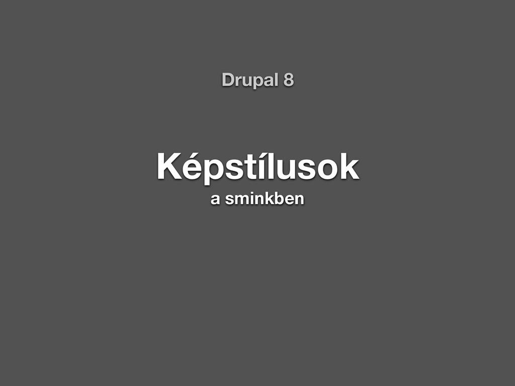 Képstílusok a sminkben Drupal 8