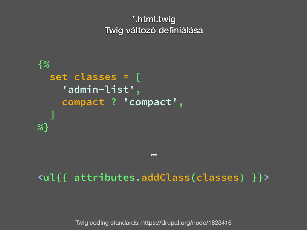 Twig coding standards: https://drupal.org/node/...