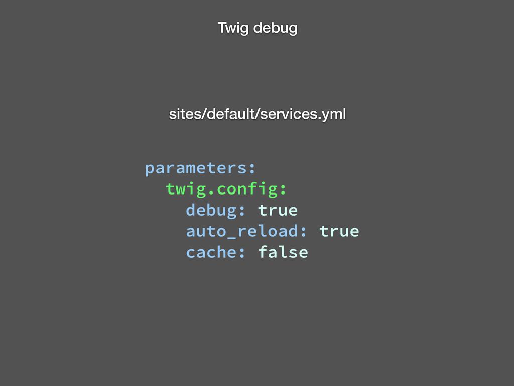 Twig debug parameters: twig.config: debug: true...