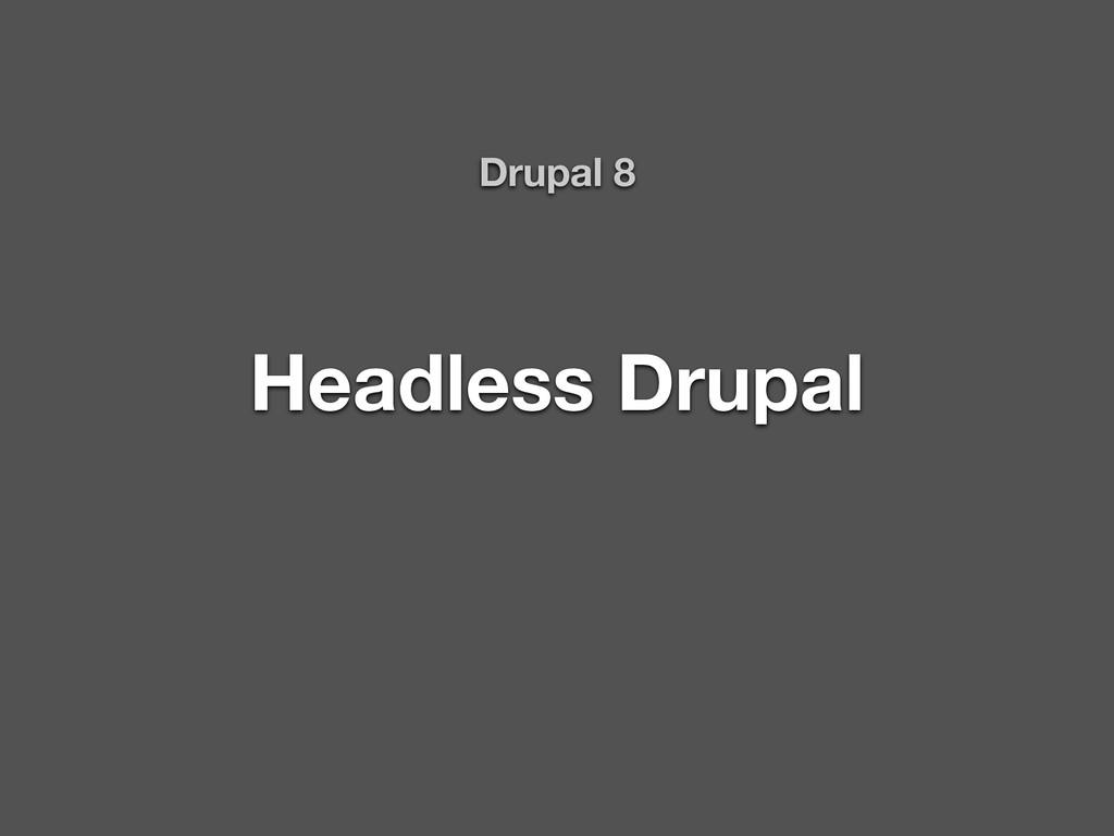 Headless Drupal Drupal 8