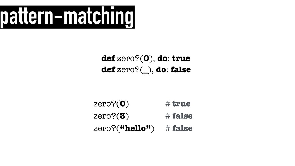 pattern-matching def zero?(0), do: true def zer...