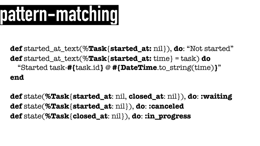 pattern-matching def started_at_text(%Task{star...