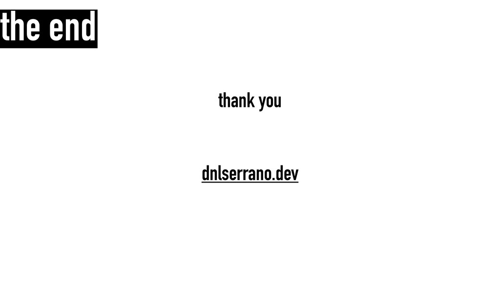 the end thank you dnlserrano.dev