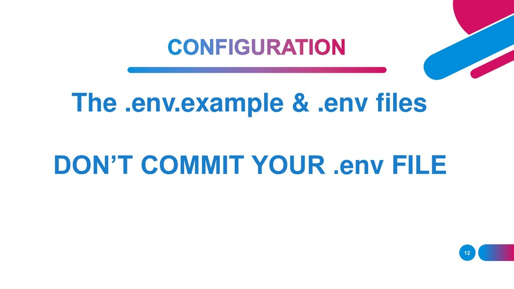 12 The .env.example & .env files DON'T COMMIT Y...