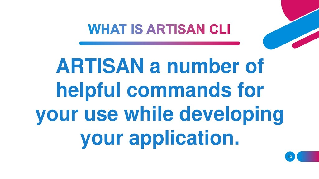 13 ARTISAN a number of helpful commands for you...