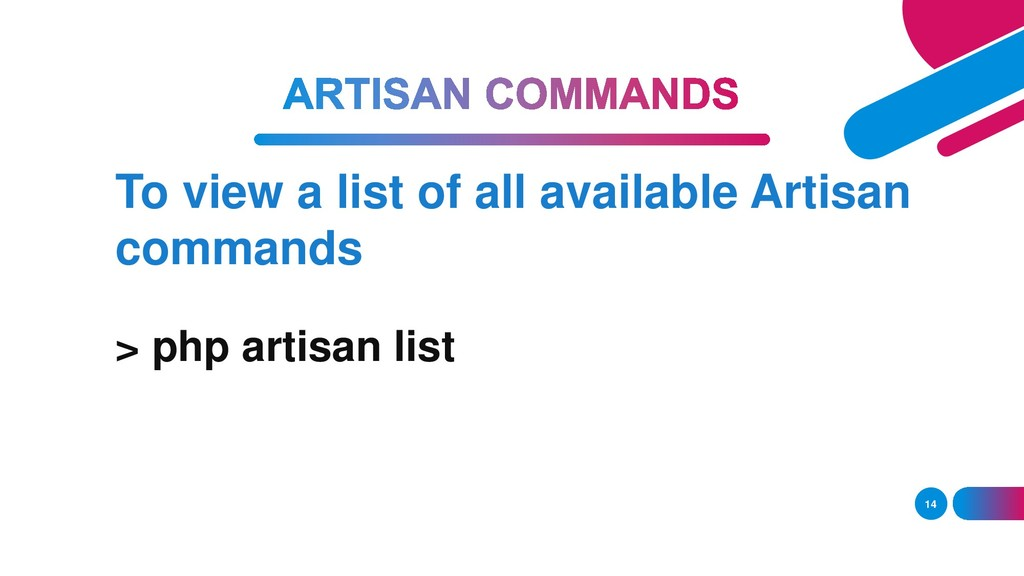 14 > php artisan list To view a list of all ava...
