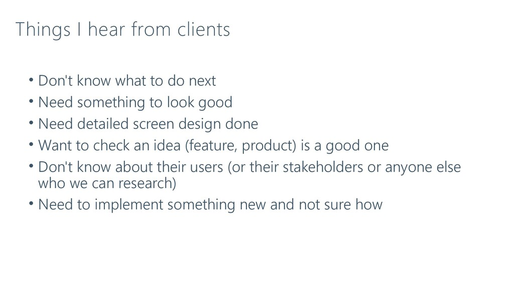 Things I hear from clients • Don't know what to...