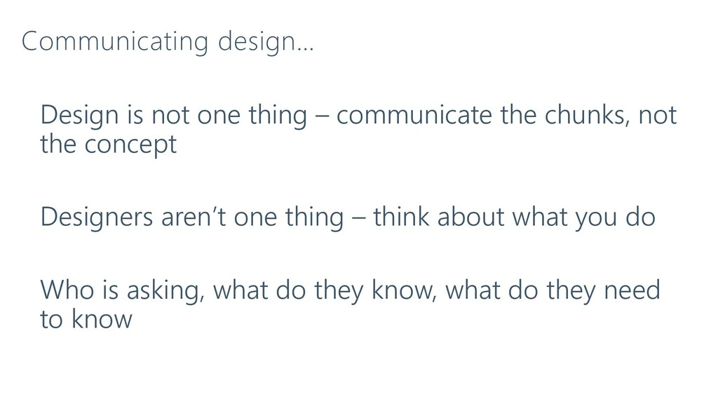 Communicating design… Design is not one thing –...