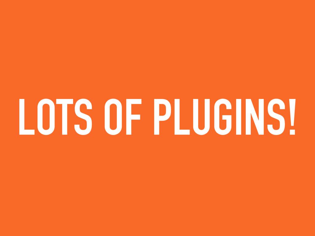 LOTS OF PLUGINS!
