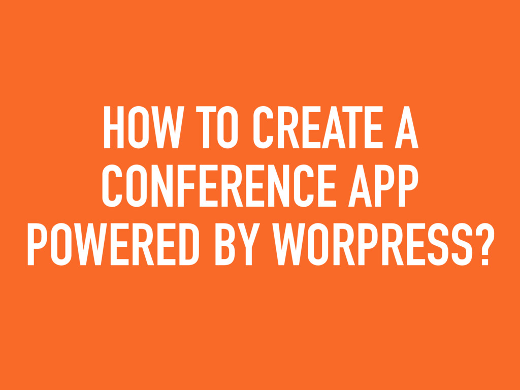 HOW TO CREATE A CONFERENCE APP POWERED BY WORPR...