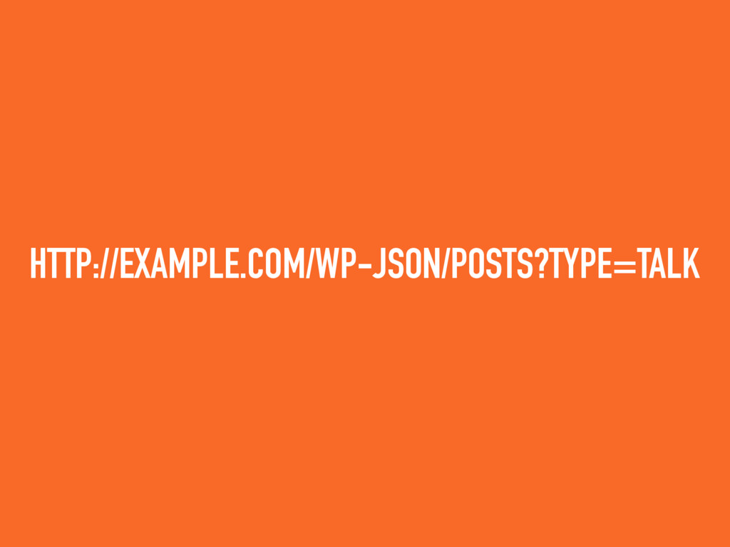 HTTP://EXAMPLE.COM/WP-JSON/POSTS?TYPE=TALK