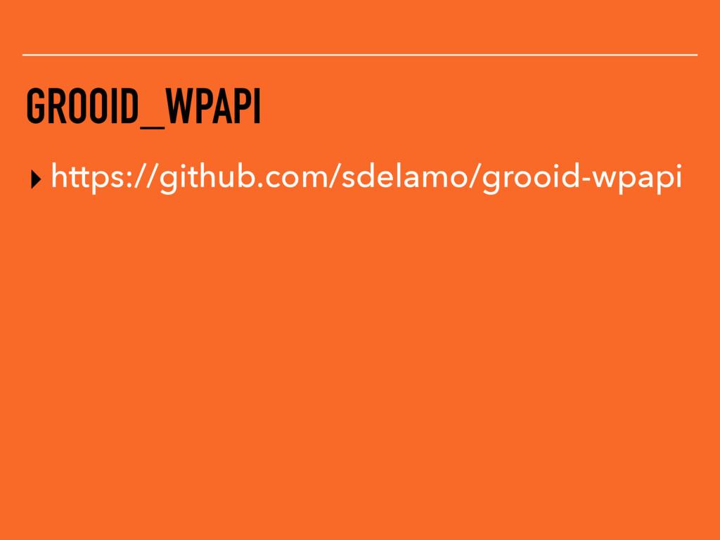 GROOID_WPAPI ▸ https://github.com/sdelamo/grooi...