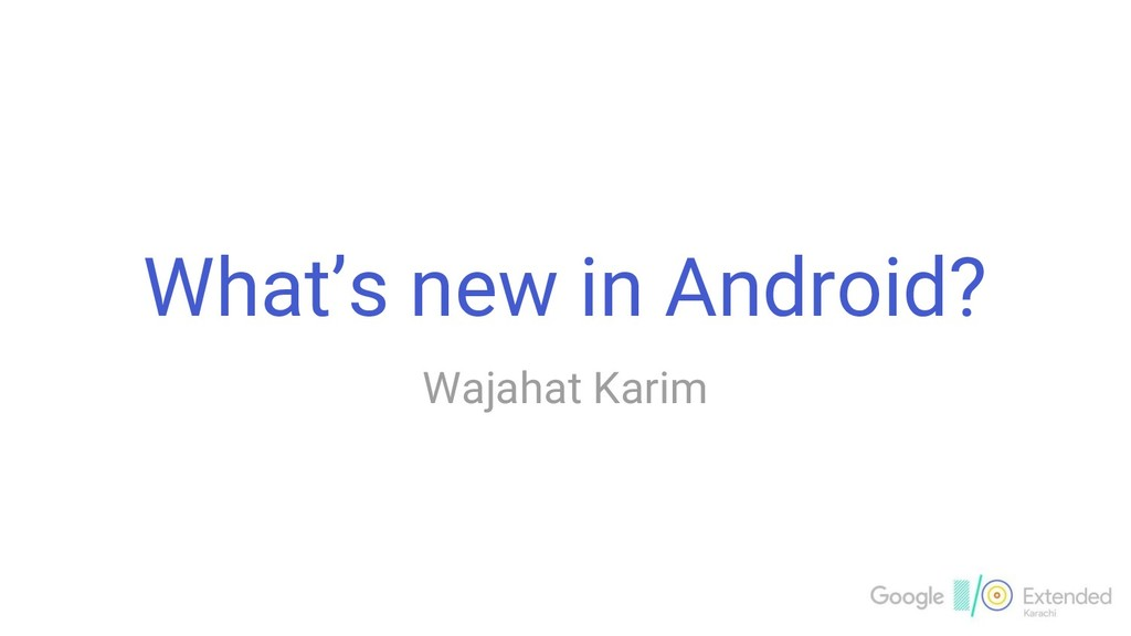 What's new in Android? Wajahat Karim