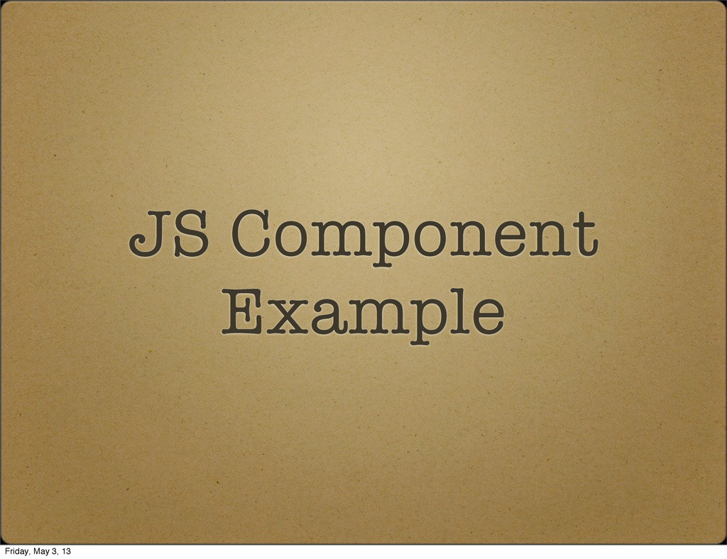 JS Component Example Friday, May 3, 13
