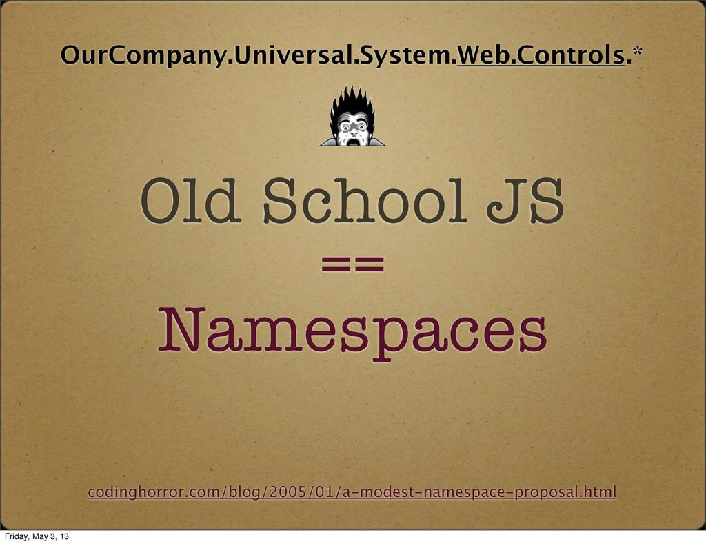 Old School JS == Namespaces OurCompany.Universa...