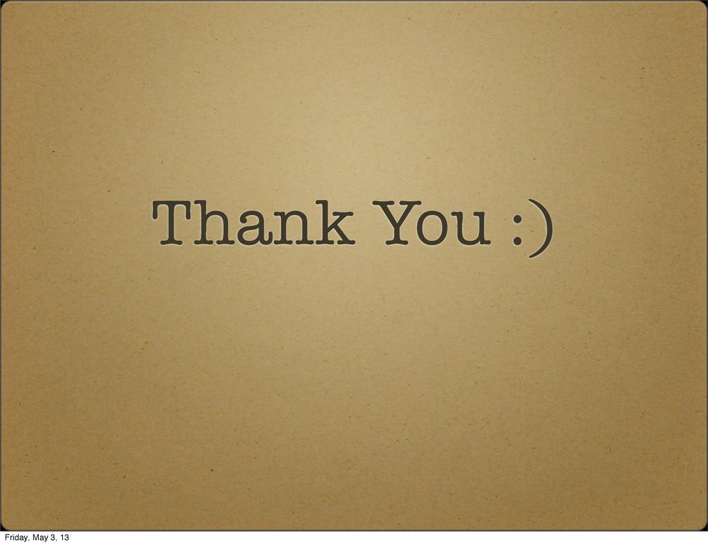 Thank You :) Friday, May 3, 13