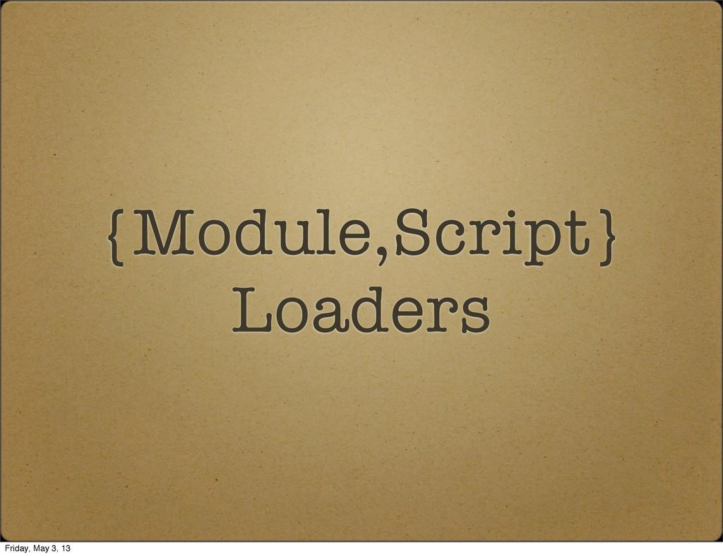 {Module,Script} Loaders Friday, May 3, 13