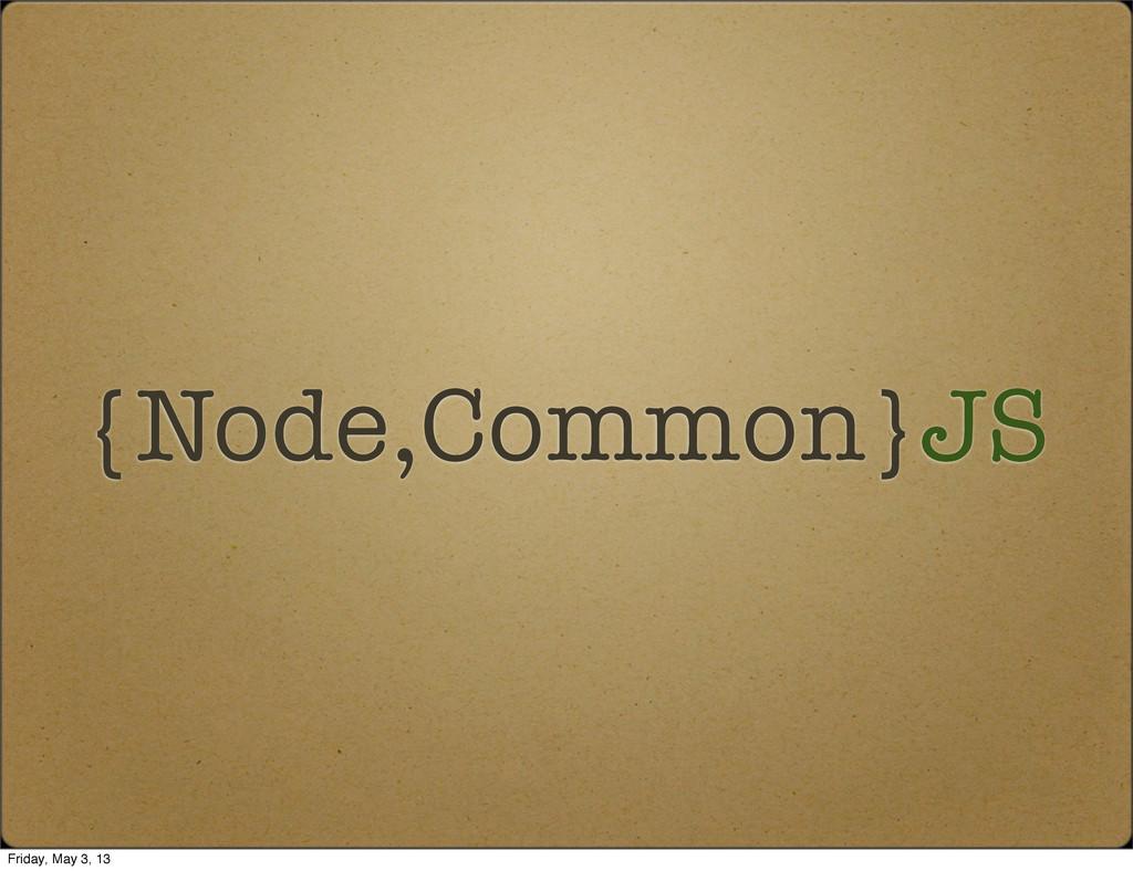 {Node,Common}JS Friday, May 3, 13