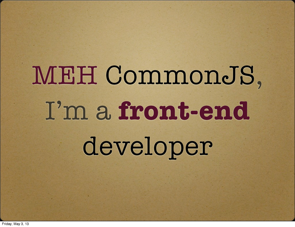 MEH CommonJS, I'm a front-end developer Friday,...