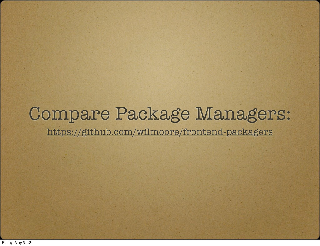 Compare Package Managers: https://github.com/wi...