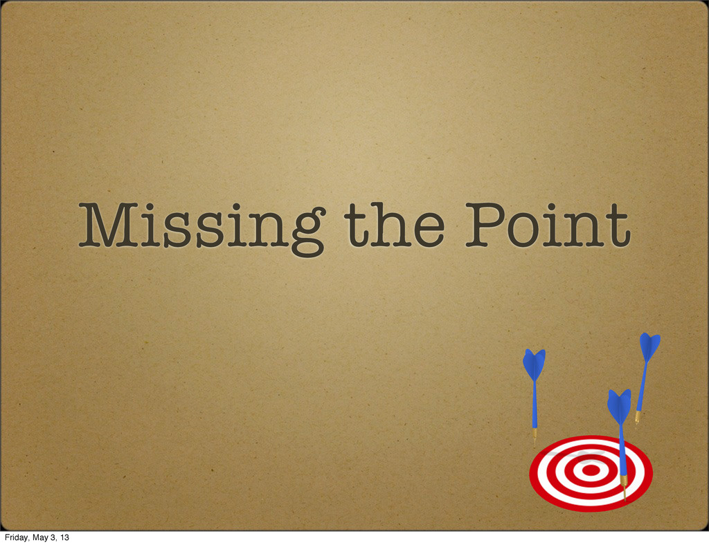 Missing the Point Friday, May 3, 13