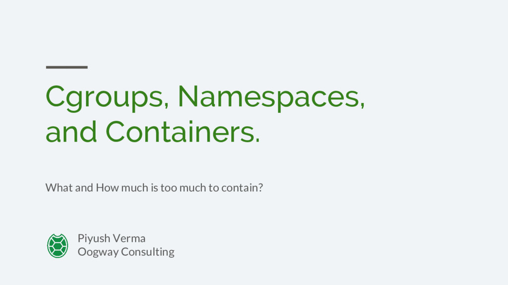 Cgroups, Namespaces, and Containers. What and H...