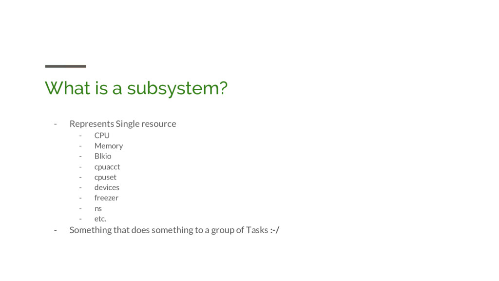 What is a subsystem? - Represents Single resour...