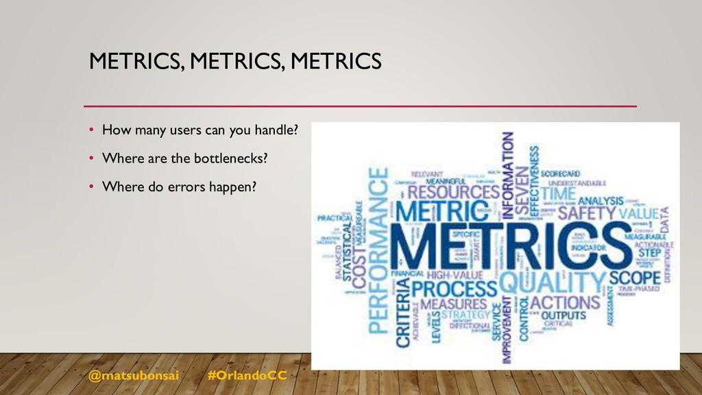 METRICS, METRICS, METRICS • How many users can ...