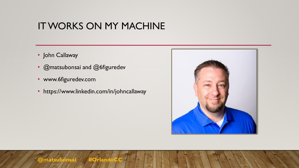 IT WORKS ON MY MACHINE • John Callaway • @matsu...